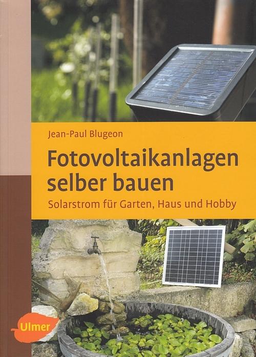 jean paul blugeon fotovoltaikanlagen selber bauen solarstrom f r garten haus hobby. Black Bedroom Furniture Sets. Home Design Ideas