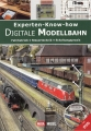 Digitale Modellbahn - Experten-Know-How - Mit DVD