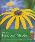 Das BLV Handbuch Stauden: Arten und Sorten - Pflanzen und Pflegen