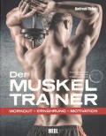 Der Muskeltrainer: Workout - Ernährung - Motivation