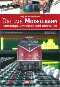 Digitale Modellbahn - Fahrzeuge umrüsten und einstellen