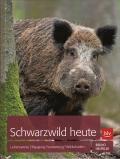 Schwarzwild heute: Lebensweise - Bejagung - Verwertung
