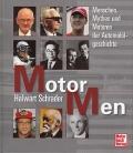 Motor Men - Menschen, Mythen und Motoren der Automobilgeschichte