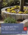 Projekte aus Stein für den Garten - Selberbauen Schritt für Schritt