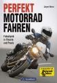 Perfekt Motorrad Fahren - Fahrphysik in Theorie und Praxis