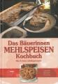 Das Bäuerinnen Mehlspeisen Kochbuch - Alte und neue Lieblingsrezepte