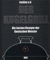 Der Kugelgrill - Die besten Rezepte der Deutschen Meister
