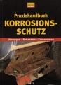 Praxishandbuch Korrosionsschutz: Vorsorgen - Behandeln - Konservieren
