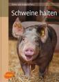 Schweine halten - Das Praxisbuch zur Schweinehaltung