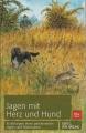 Jagen mit Herz und Hund - Erzählungen eines passionierten Jägers ...