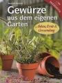 Gewürze aus eigenem Garten: Anbau - Ernte - Verwendung