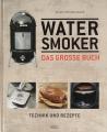 Watersmoker - Das grosse Buch: Technik und Rezepte