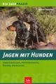 Jagen mit Hunden:  Einsatzbereiche, Anforderungen, Rassen, Ausbildung