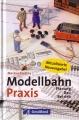 Modellbahn Praxis: Planung - Bau - Betrieb