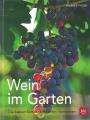 Wein im Garten - Die besten Sorten - Erziehen - Schneiden - Verwerten
