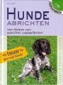 Hunde abrichten - Vom Welpen zum geprüften Jagdgefährten