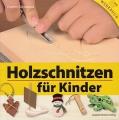 Holzschnitzen für Kinder - So lernt Ihr Kind sicher schnitzen