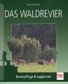 Das Waldrevier: Revierpflege & Jagdpraxis
