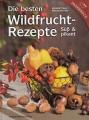 Die besten Wildfruchtrezepte - süß & pikant