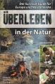 Überleben in der Natur - Der Survival-Guide für Europa und Nordamerika
