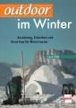 Outdoor im Winter: Ausrüstung, Sicherheit und Know-How für Wintertoure