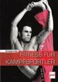 Fitness für Kampfsportler: Kraft - Ausdauer - Beweglichkeit